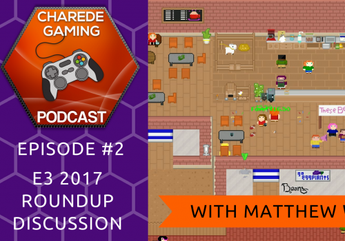Charede Gaming Podcast Ep #2 - with Matthew W - Post E3 Discussion & Beans: The Coffee Shop Simulator
